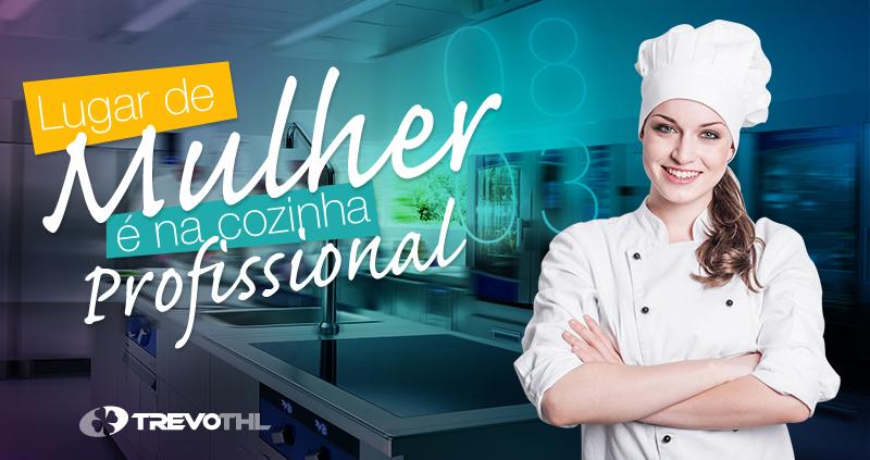 Lugar de mulher é na cozinha profissional