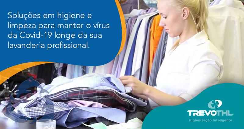 Soluções de higiene e limpeza para manter o vírus da Covid-19 longe da sua lavanderia profissional.