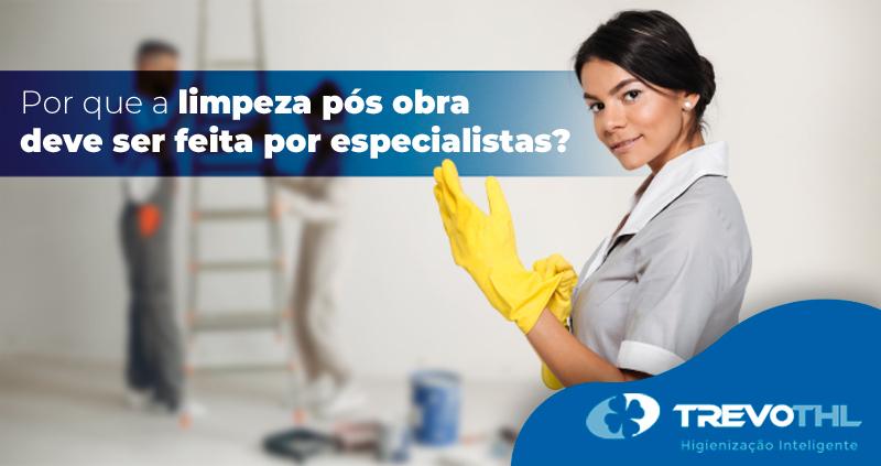 Por que a limpeza pós obra deve ser feita por especialistas?